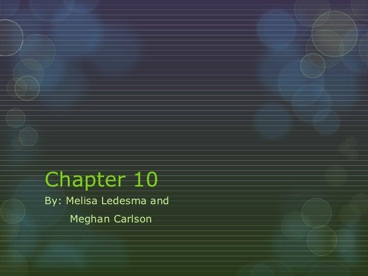 Chapter 10 By: Melisa Ledesma and  Meghan Carlson