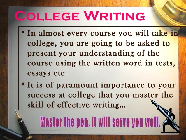 College Writing• In almost every course you will take in  college, you are going to be asked to  present your understandin...