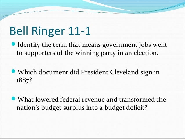 Bell Ringer 11-1Identify the term that means government jobs went to supporters of the winning party in an election.Whic...