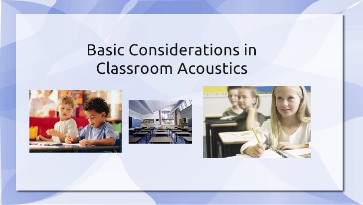 Basic Considerations in Classroom Acoustics