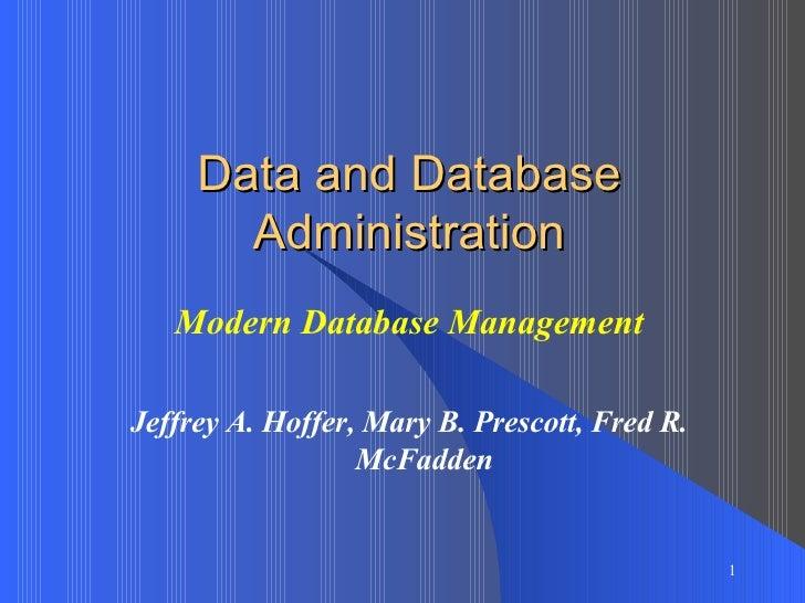 Data and Database Administration Modern Database Management Jeffrey A. Hoffer, Mary B. Prescott, Fred R. McFadden