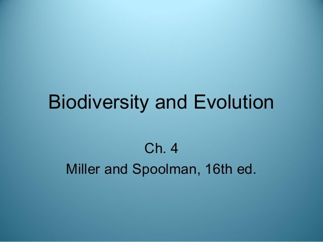 Biodiversity and Evolution Ch. 4 Miller and Spoolman, 16th ed.