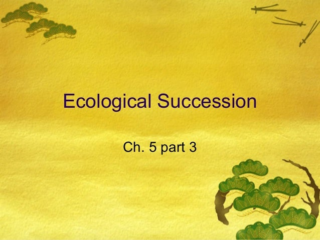 Ecological Succession Ch. 5 part 3