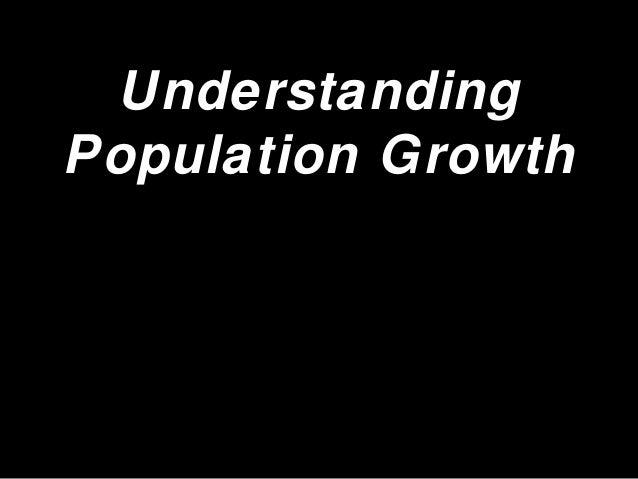 UnderstandingUnderstanding Population GrowthPopulation Growth