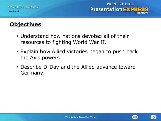 The Allies Turn the Tide Section 3 • Understand how nations devoted all of their resources to fighting World War II. • Exp...