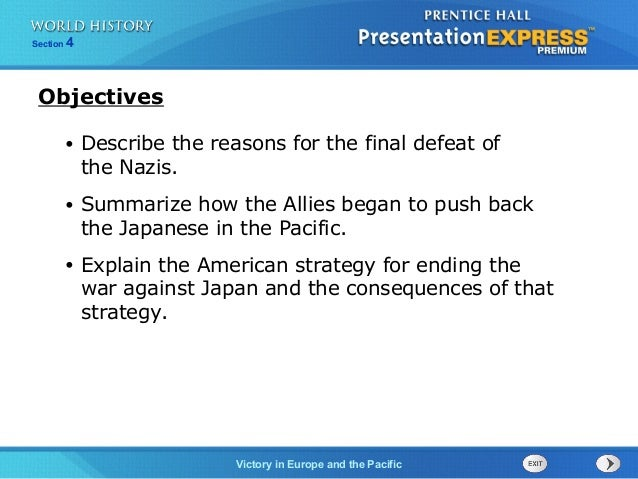 Victory in Europe and the Pacific Section 4 • Describe the reasons for the final defeat of the Nazis. • Summarize how the ...