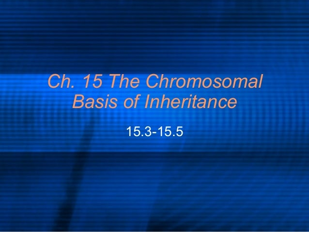 Ch. 15 The Chromosomal Basis of Inheritance 15.3-15.5