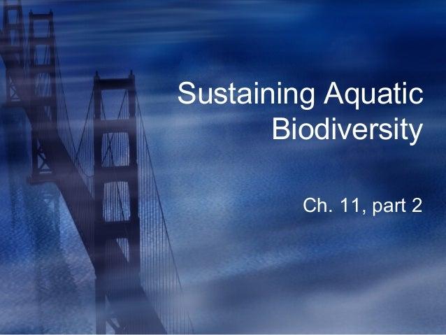 Sustaining Aquatic Biodiversity Ch. 11, part 2