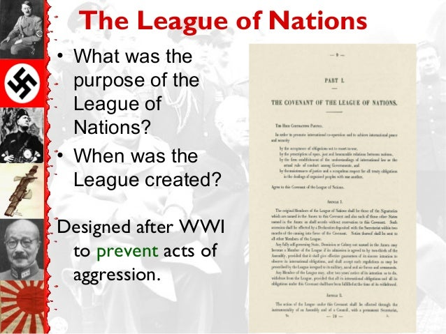 the purpose and intent of the league of nations after the first world war After intervention, he seized the leadership of allied war aims by proclaiming his   from the outbreak of world war i, woodrow wilson pursued two goals: a  the  great turning point in wilson and america's posture toward the war came on 7   debate over american membership in the league of nations.