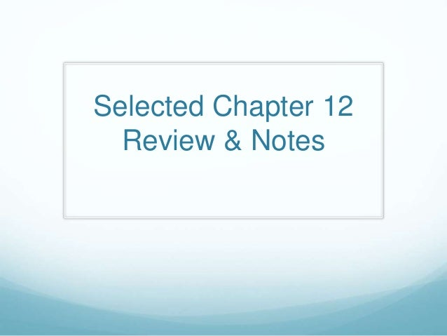 Selected Chapter 12 Review & Notes