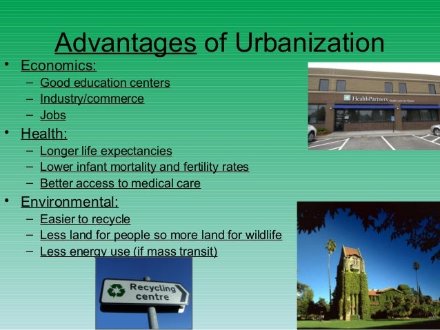 disadvantages of urbanization Urban living refers to living life removed from the rural and old ways of life that are not tenable or practicable in the urban environment or lifestyle the urban lifestyle is practiced mostly in .