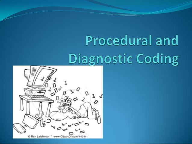 What is Coding? Converting descriptions of disease, injury, procedures, and services into numeric or alphanumeric descrip...