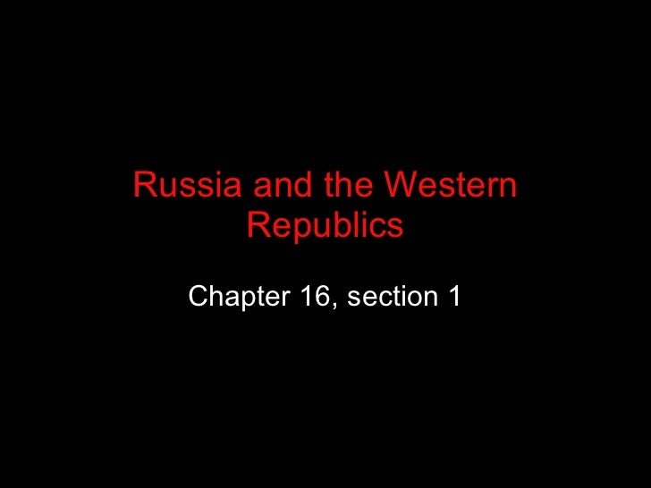 Russia and the Western Republics Chapter 16, section 1