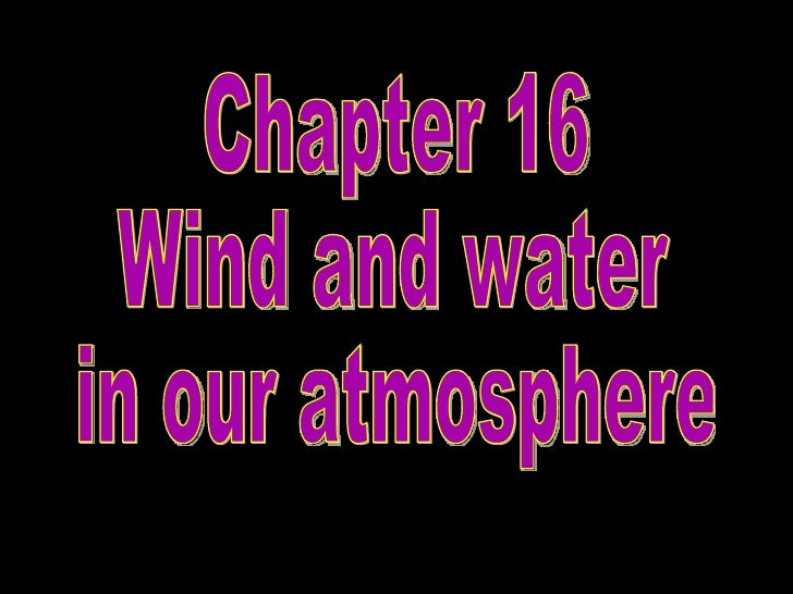 Chapter 16 Wind and water  in our atmosphere