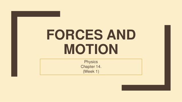 FORCES AND MOTION Physics Chapter 14. (Week 1)
