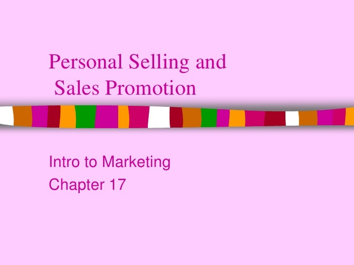 Personal Selling and Sales Promotion<br />Intro to Marketing<br />Chapter 17<br />