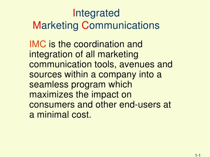 IntegratedMarketing CommunicationsIMC is the coordination andintegration of all marketingcommunication tools, avenues ands...