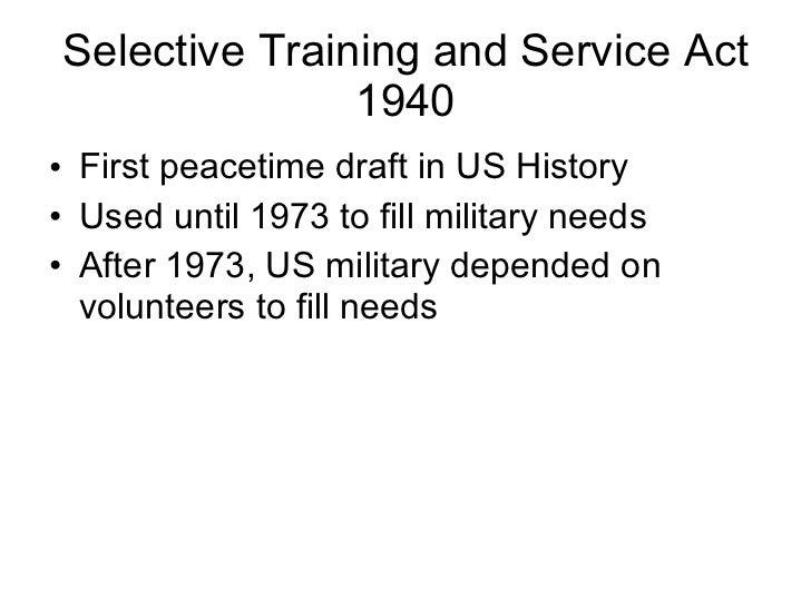 Selective Training and Service Act 1940 <ul><li>First peacetime draft in US History </li></ul><ul><li>Used until 1973 to f...