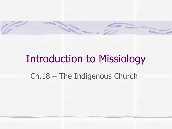 Introduction to Missiology Ch.18 – The Indigenous Church