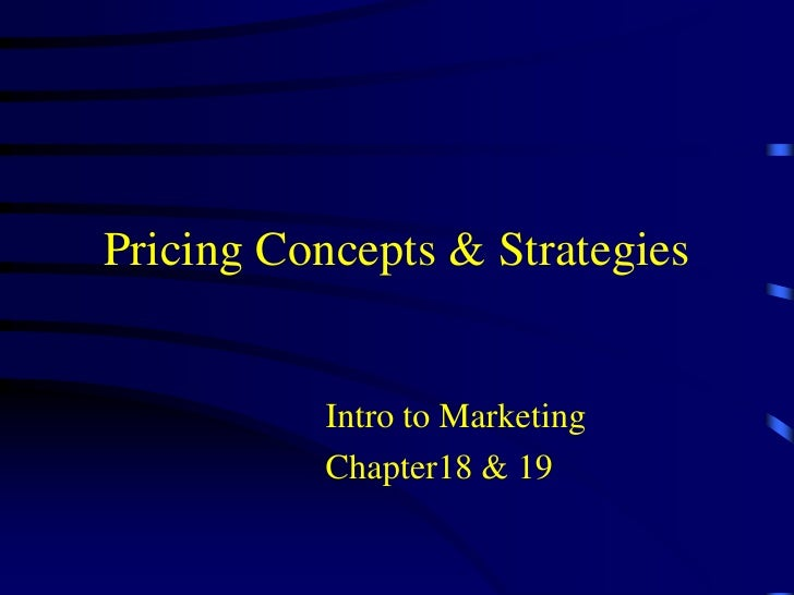 Pricing Concepts & Strategies<br />Intro to Marketing<br />Chapter18 & 19<br />