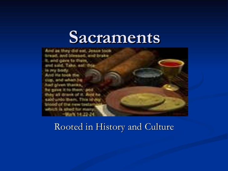 Sacraments Rooted in History and Culture