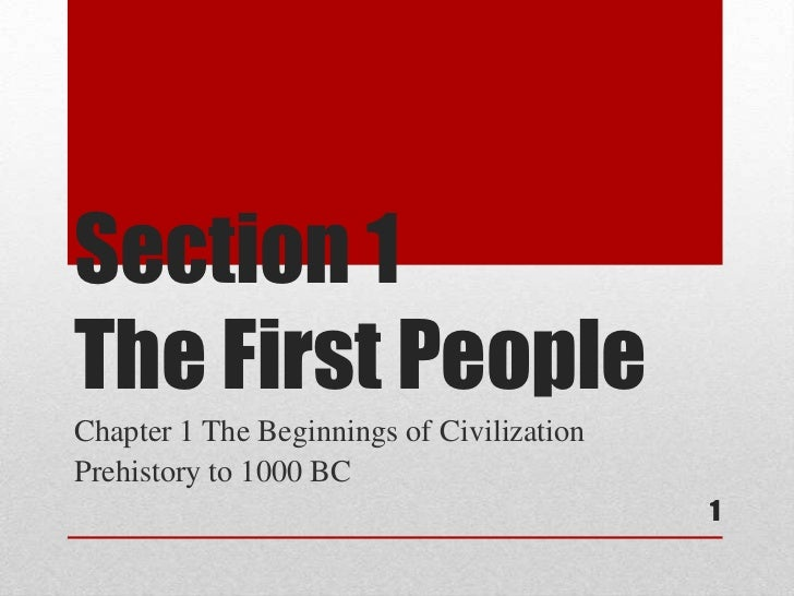 Section 1The First PeopleChapter 1 The Beginnings of CivilizationPrehistory to 1000 BC                                    ...
