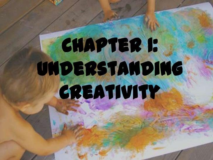 Chapter 1:Understanding  Creativity