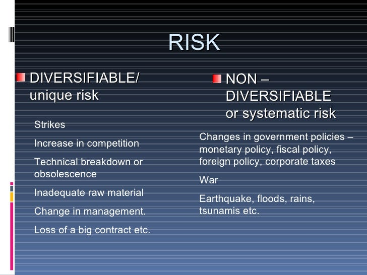 diversifiable or an undiversifiable risk Only market risk is relevant – diversifiable risk is irrelevant because it can be eliminated an asset with a  total risk = diversifiable risk + nondiversifiable risk.