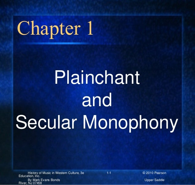 Chapter 1 Plainchant and Secular Monophony History of Music in Western Culture, 3e 1-1 © 2010 Pearson Education, Inc. By M...