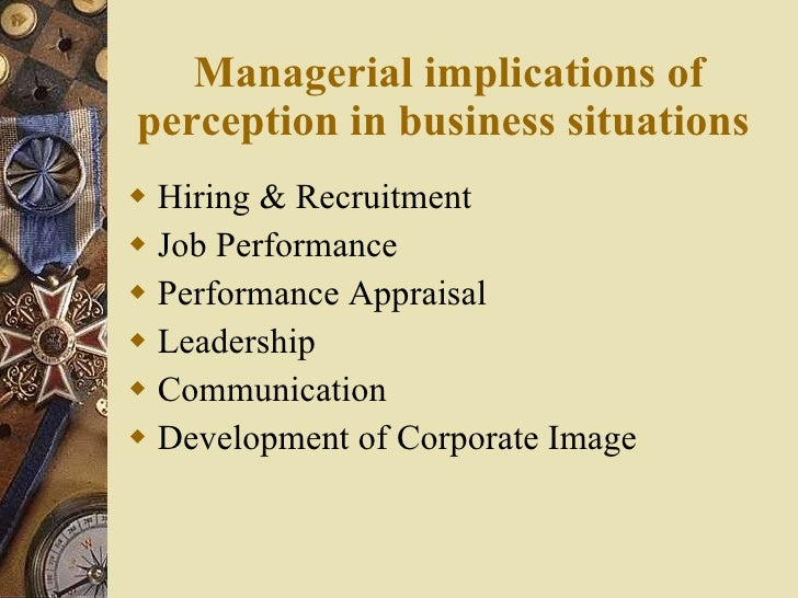 managerial implications of perception The risk management vp says that reputational risk is not effectively managing reputational risk begins with recognizing that reputation is a matter of perception.