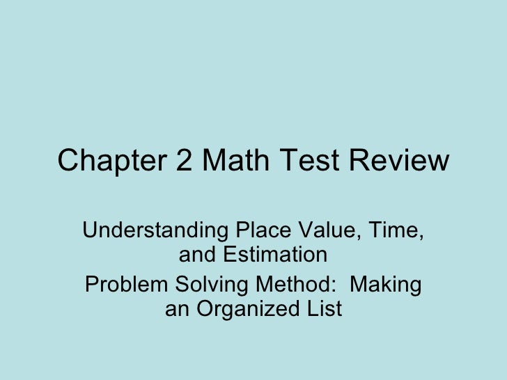 Chapter 2 Math Test Review Understanding Place Value, Time, and Estimation Problem Solving Method:  Making an Organized List
