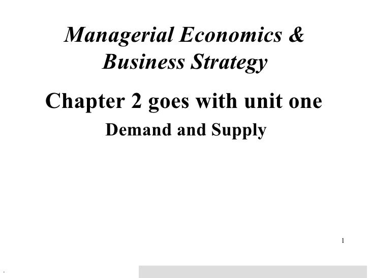 Managerial Economics & Business Strategy Chapter 2 goes with unit one Demand and Supply