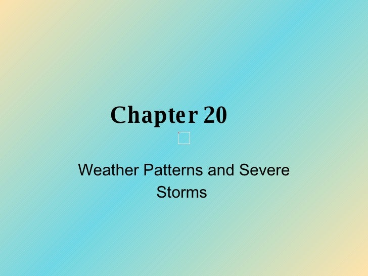 Chapter 20 Weather Patterns and Severe Storms