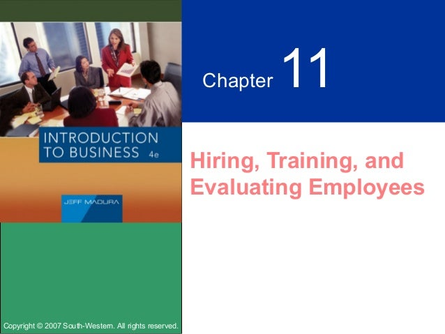 Copyright © 2007 South-Western. All rights reserved.Chapter 11Hiring, Training, andEvaluating Employees