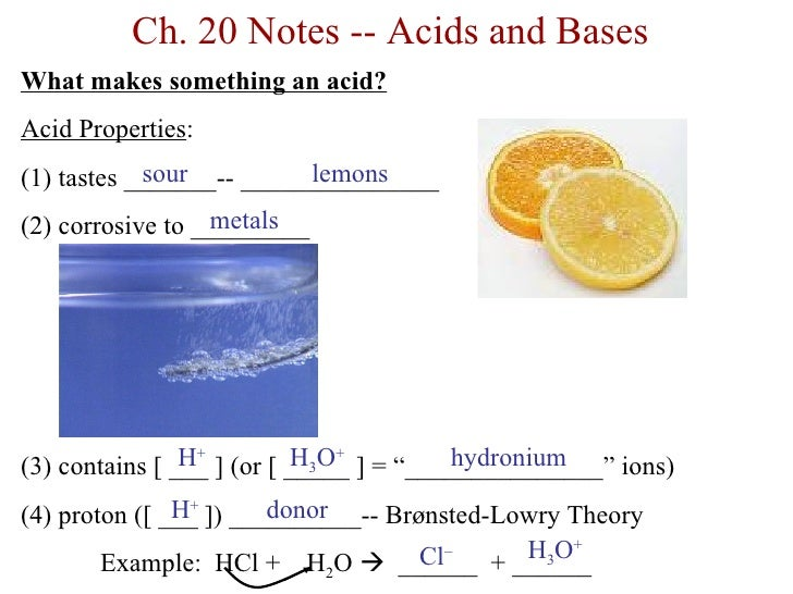 Ch. 20 Notes -- Acids and BasesWhat makes something an acid?Acid Properties:            sour          lemons(1) tastes ___...