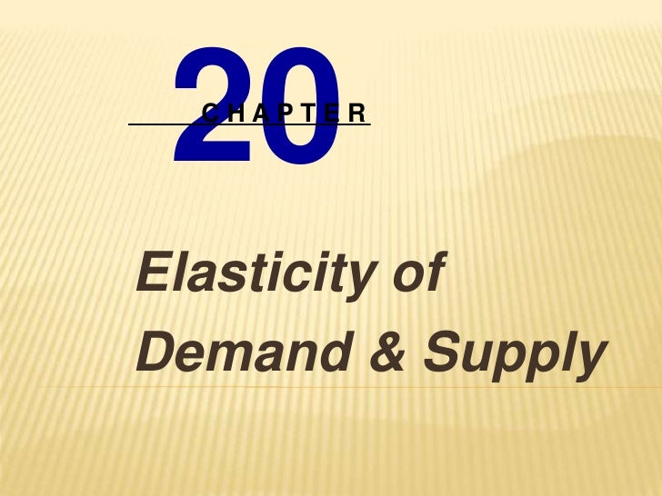 20   CHAPTER     Elasticity of Demand & Supply