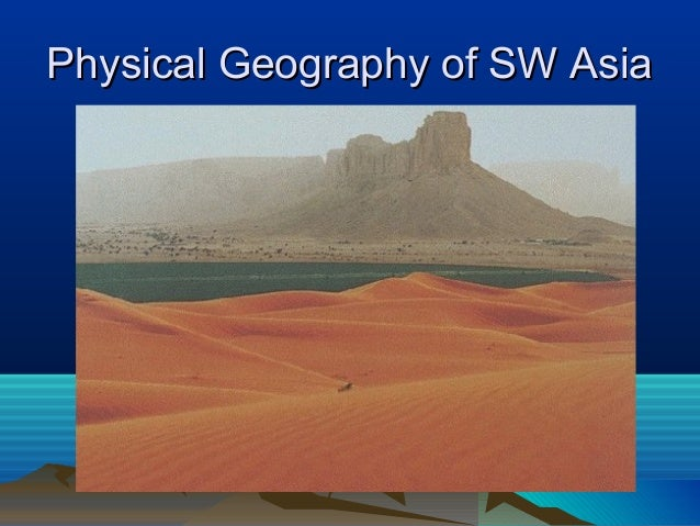 Physical Geography of SW AsiaPhysical Geography of SW Asia