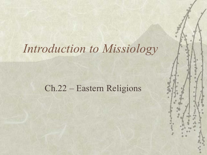 Introduction to Missiology    Ch.22 – Eastern Religions