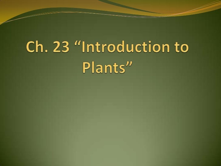 "Ch. 23 ""Introduction to Plants""<br />"