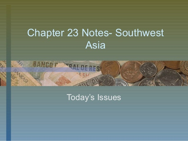 Chapter 23 Notes- SouthwestAsiaToday's Issues