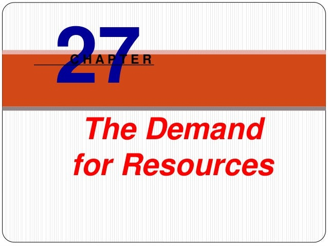 The Demand for Resources 27C H A P T E R