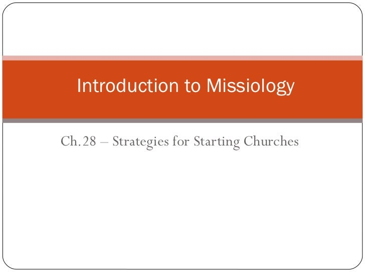Introduction to MissiologyCh.28 – Strategies for Starting Churches