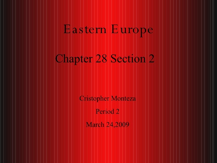 Eastern Europe Chapter 28 Section 2 Cristopher Monteza Period 2 March 24,2009