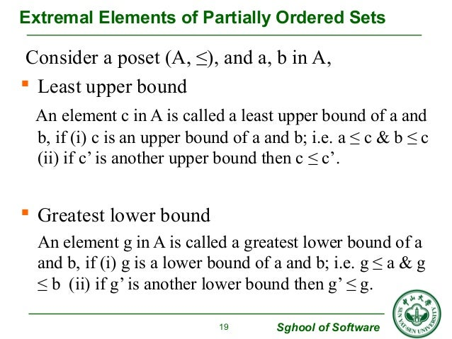Extremal Elements of Partially Ordered Sets  Consider a poset (A, ≤), and a, b in A,   Least upper bound  An element c in...