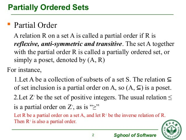  Partial Order  A relation R on a set A is called a partial order if R is  reflexive, anti-symmetric and transitive. The ...