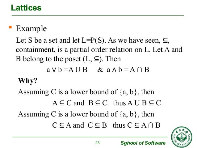  Example  Let S be a set and let L=P(S). As we have seen, ⊆,  containment, is a partial order relation on L. Let A and  B...