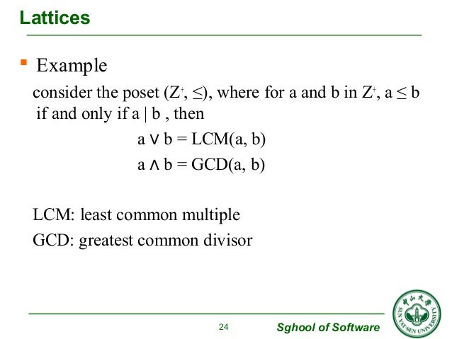 Lattices   Example  consider the poset (Z+, ≤), where for a and b in Z+, a ≤ b  if and only if a | b , then  Sghool of So...