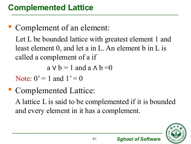 Complemented Lattice   Complement of an element:  Let L be bounded lattice with greatest element 1 and  least element 0, ...