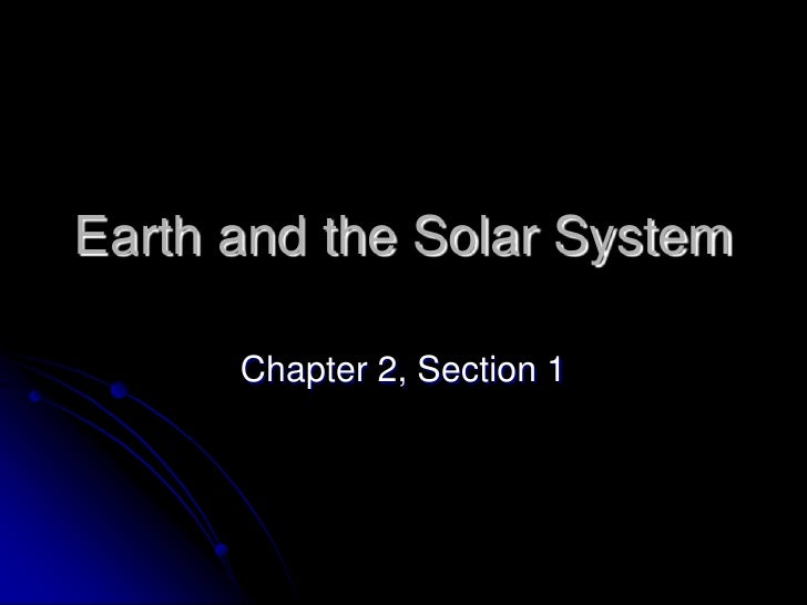 Earth and the Solar System<br />Chapter 2, Section 1<br />