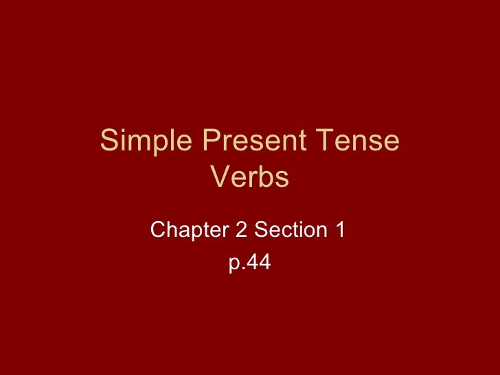 Simple Present Tense Verbs Chapter 2 Section 1 p.44